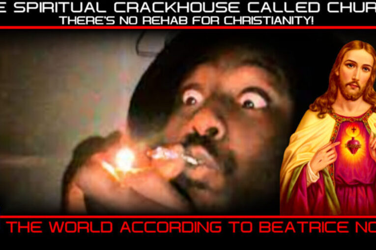 THE SPIRITUAL CRACKHOUSE CALLED CHURCH: THERE'S NO REHAB FOR CHRISTIANITY!
