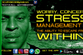 WORRY, CONCERN, STRESS MANAGEMENT & THE ABILITY TO ESCAPE WITHIN ONESELF!