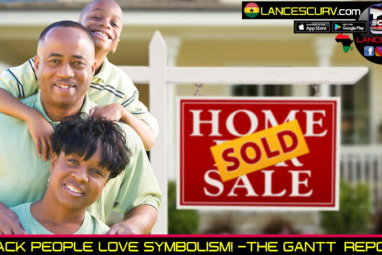 BLACK PEOPLE LOVE SYMBOLISM! - THE GANTT REPORT