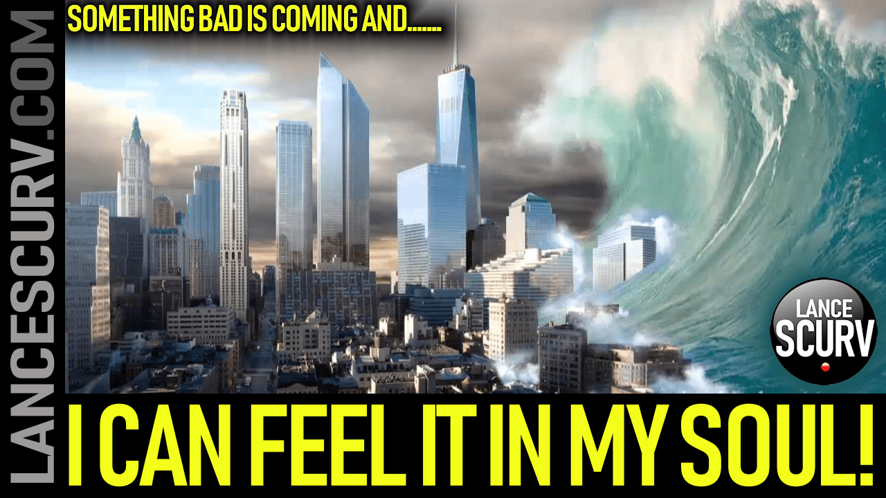 SOMETHING BAD IS COMING & I FEEL IT IN MY SOUL! - The LanceScurv Show