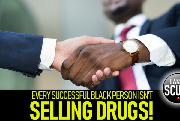 EVERY SUCCESSFUL BLACK PERSON ISN'T SELLING DRUGS! – The LanceScurv Show
