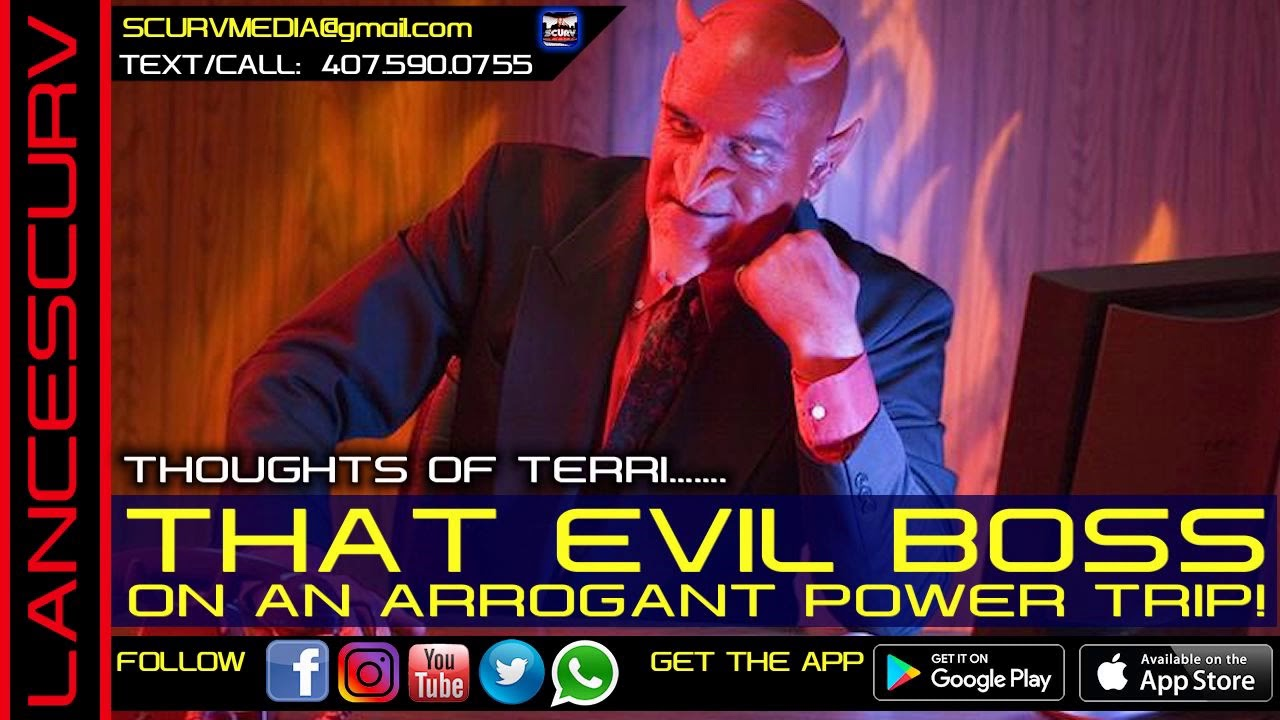 THAT EVIL BOSS ON AN ARROGANT POWER TRIP! - THOUGHTS OF TERRI/The LanceScurv Show