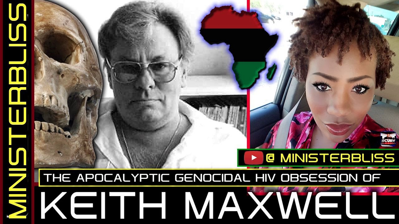 THE APOCALYPTIC GENOCIDAL HIV OBSESSION OF KEITH MAXWELL! - MINISTER BLISS