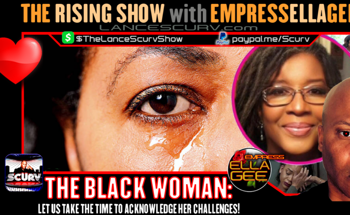 THE BLACK WOMAN: LET US TAKE THE TIME TO ACKNOWLEDGE HER CHALLENGES!