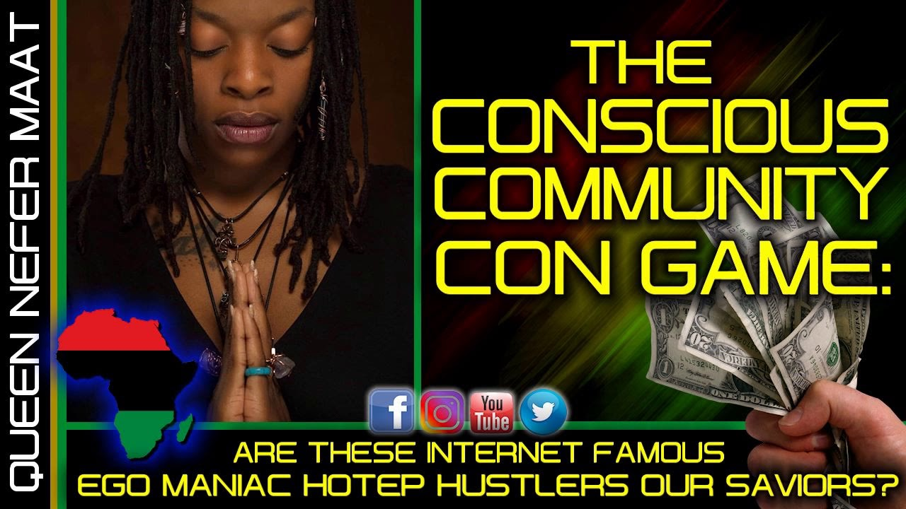 THE CONSCIOUS COMMUNITY CON GAME: ARE THESE HOTEP HUSTLERS OUR SAVIORS? - QUEEN NEFER MAAT
