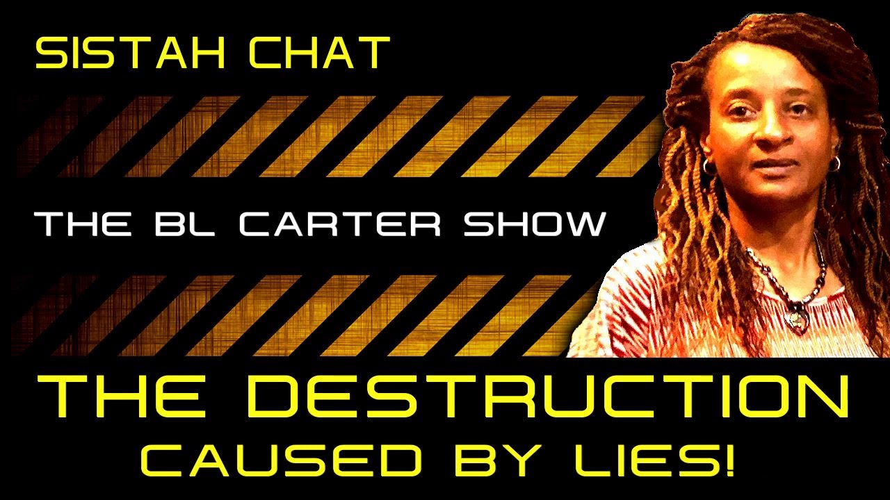 THE DESTRUCTION CAUSED BY LIES! - THE BL CATER SHOW/SISTAH CHAT