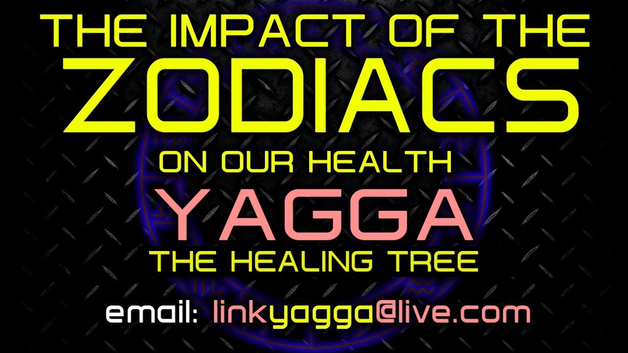 THE IMPACT OF THE ZODIACS ON OUR HEALTH! - YAGGA THE HEALING TREE
