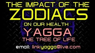 THE IMPACT OF THE ZODIACS ON OUR HEALTH! - YAGGA/THE TREE OF LIFE