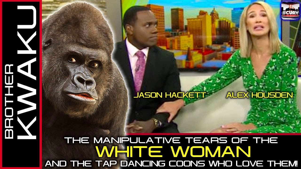 THE MANIPULATIVE TEARS OF THE WHITE WOMAN & THE TAP DANCING COONS WHO LOVE THEM! - BROTHER KWAKU
