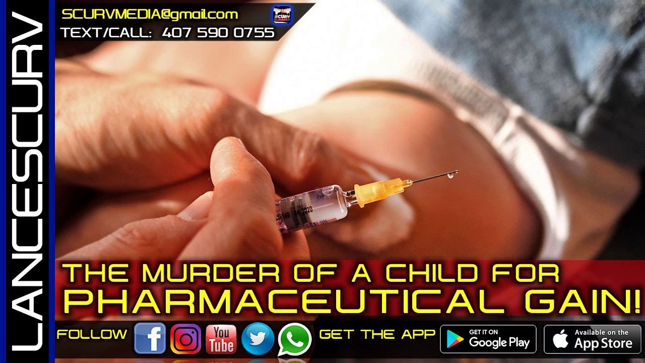 THE MEDICAL INDUSTRY'S MURDER OF A CHILD FOR PHARMACEUTICAL GAIN & PROFIT! - The LanceScurv Show