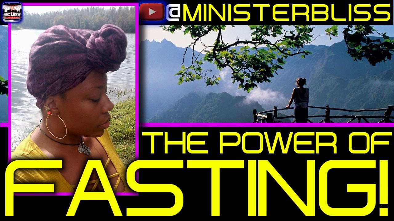 THE POWER OF FASTING! - MINISTER BLISS