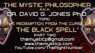 THE REDEMPTION FROM THE CURSE OF THE BLACK SPELL! (Part 2) - The Mystic Philosopher