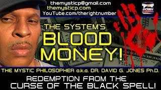 THE SYSTEM'S BLOOD MONEY! - THE MYSTIC PHILOSOPHER