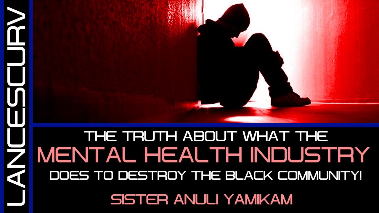THE TRUTH ABOUT WHAT THE MENTAL HEALTH INDUSTRY DOES TO DESTROY THE BLACK COMMUNITY! - LanceScurv