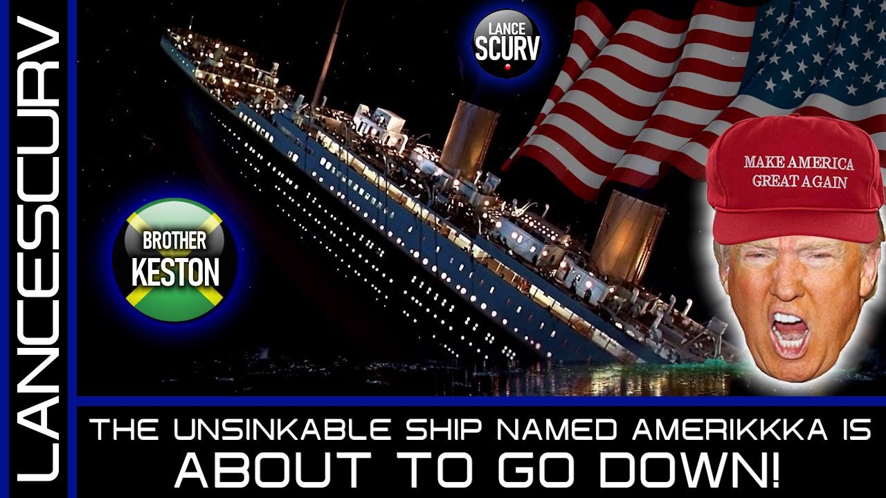 THE UNSINKABLE SHIP NAMED AMERIKKKA IS ABOUT TO GO DOWN! - The LanceScurv Show