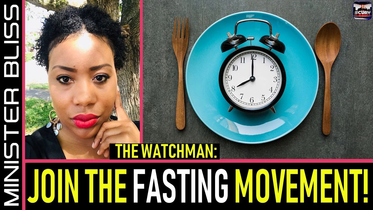 THE WATCHMAN: JOIN THE FASTING MOVEMENT! - MINISTER BLISS