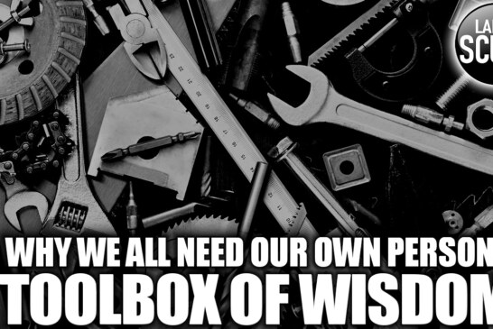 WHY WE ALL NEED OUR OWN PERSONAL TOOLBOX OF WISDOM!