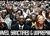 Saved, Sanctified & Unprepared: The Common Condition Of The Black Mind?