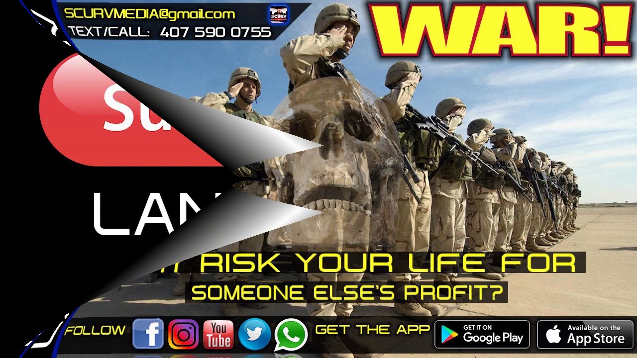 WAR: WHY RISK YOUR LIFE FOR SOMEONE ELSE'S PROFIT? - The LanceScurv Show