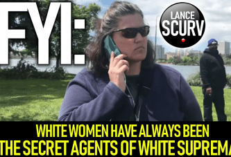 WHITE WOMEN HAVE ALWAYS BEEN THE SECRET AGENTS OF WHITE SUPREMACY!