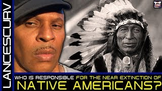 WHO IS RESPONSIBLE FOR THE NEAR EXTINCTION OF NATIVE AMERICANS? - The LanceScurv Show