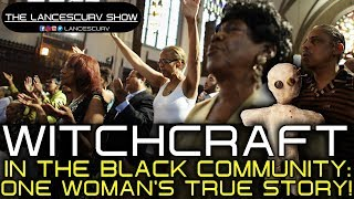 WITCHCRAFT IN THE BLACK COMMUNITY: ONE WOMAN'S TRUE STORY! - THE LANCESCURV SHOW