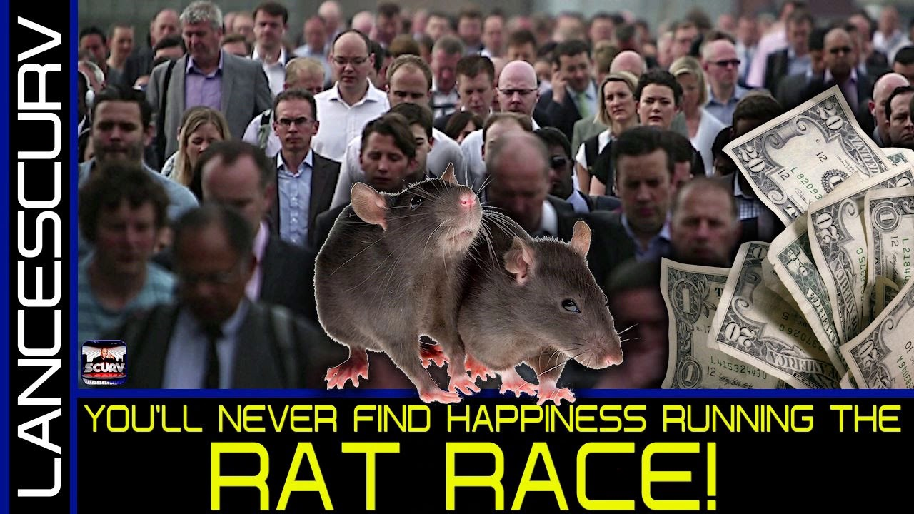 YOU'LL NEVER FIND HAPPINESS RUNNING THE RAT RACE! - The LanceScurv Show