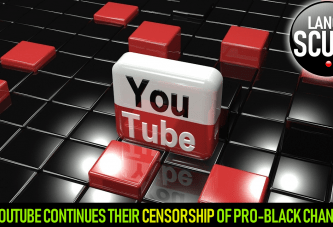 YOUTUBE CONTINUES THEIR CENSORSHIP OF PRO-BLACK CHANNELS! - The LanceScurv Show